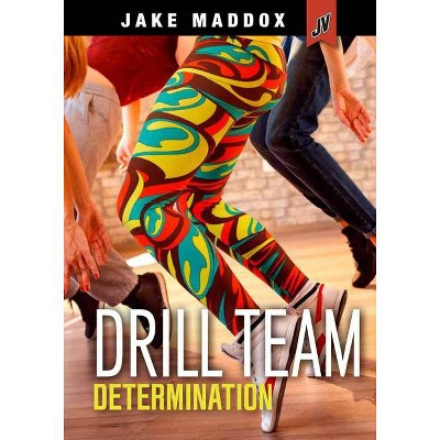 Drill Team Determination - (Jake Maddox Jv Girls) by  Jake Maddox (Paperback)
