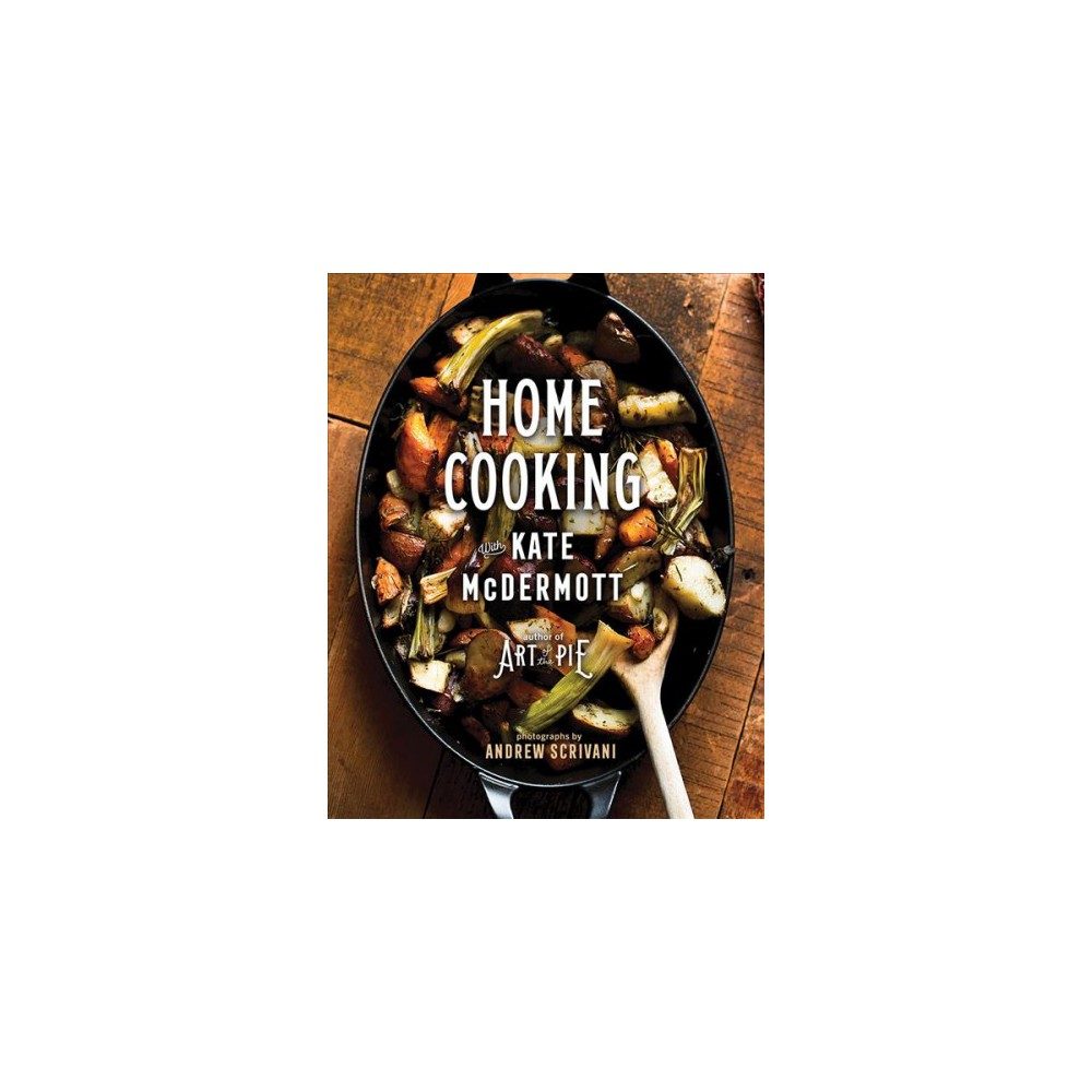 Home Cooking with Kate Mcdermott - (Hardcover)