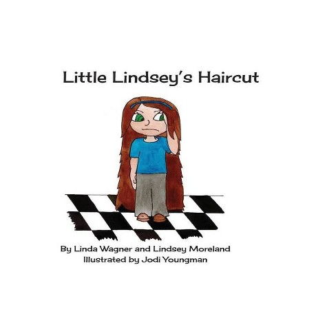 Little Lindsey's Haircut - by  Linda Wagner & Lindsey Moreland (Hardcover) - image 1 of 1