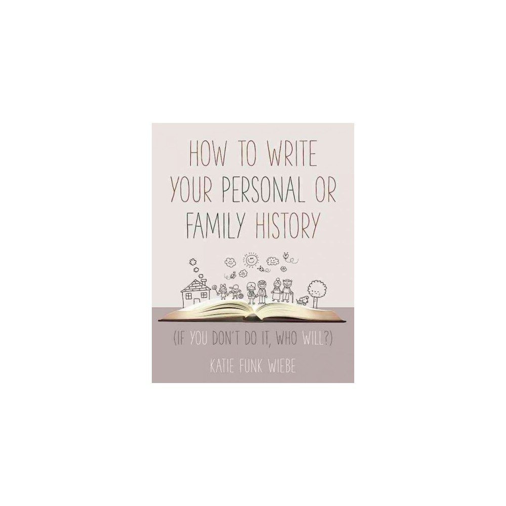How to Write Your Personal or Family History : If You Don't Do It, Who Will? (Paperback) (Katie Funk