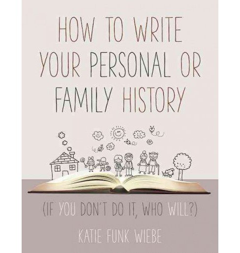 How to Write Your Personal or Family History : If You Don't Do It, Who Will? (Paperback) (Katie Funk - image 1 of 1
