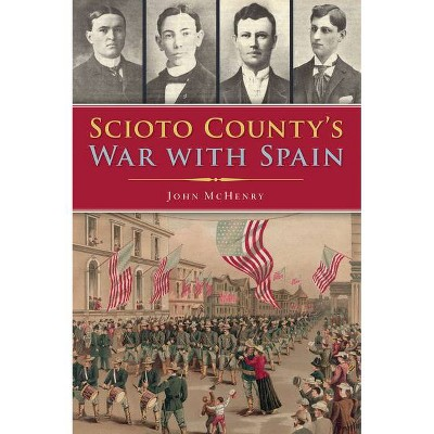 Scioto County's War with Spain - (Military) by  John McHenry (Paperback)