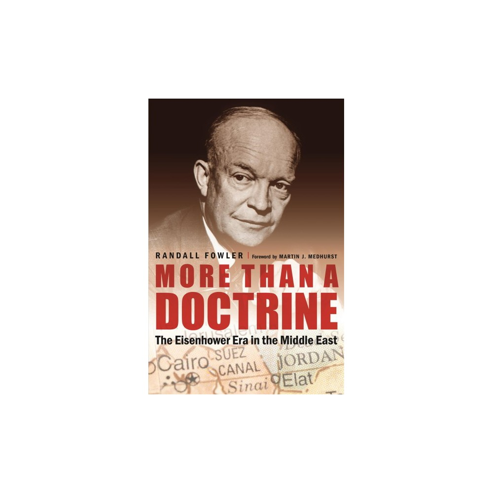 More Than a Doctrine : The Eisenhower Era in the Middle East - by Randall Fowler (Hardcover)