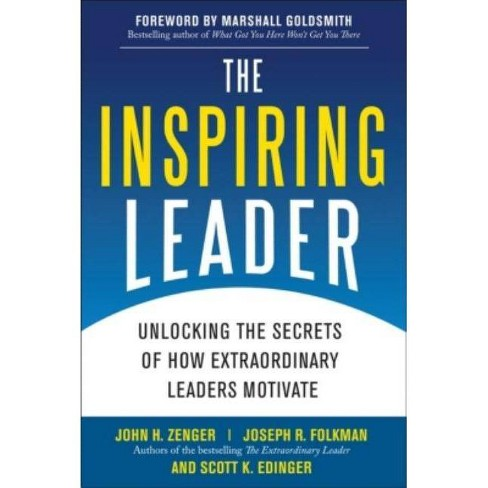 The Inspiring Leader: Unlocking the Secrets of How Extraordinary Leaders Motivate - by  John H Zenger - image 1 of 1