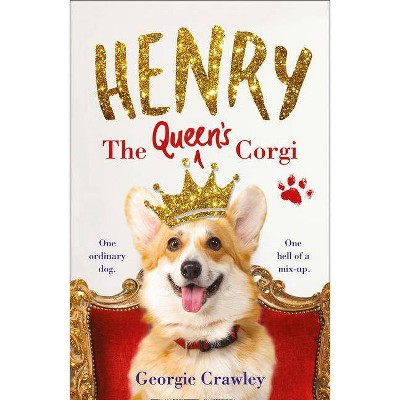 Henry the Queen's Corgi - by  Georgie Crawley (Hardcover)