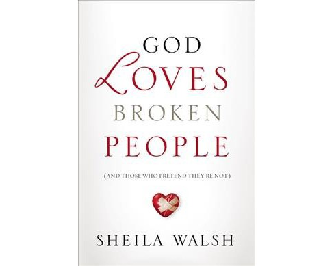 God Loves Broken People : And Those Who Pretend They're Not -  by Sheila Walsh (Paperback) - image 1 of 1