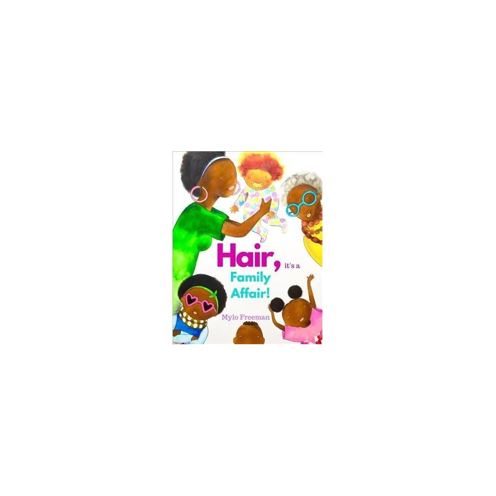 Hair, It's a Family Affair - by Mylo Freeman (Hardcover)