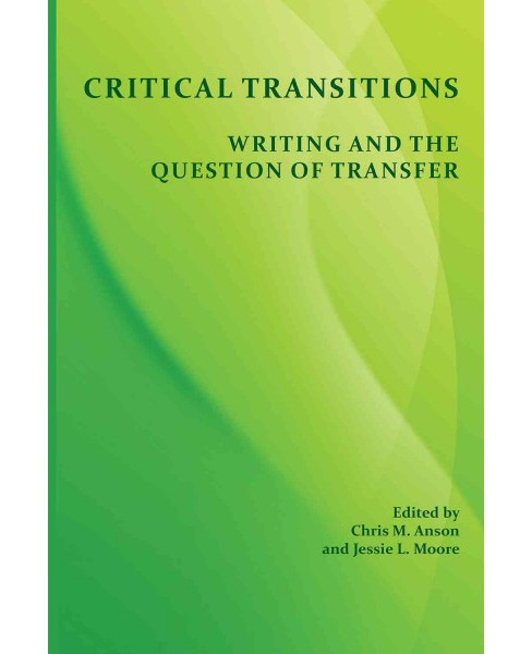 Critical Transitions : Writing and the Question of Transfer (Paperback) - image 1 of 1