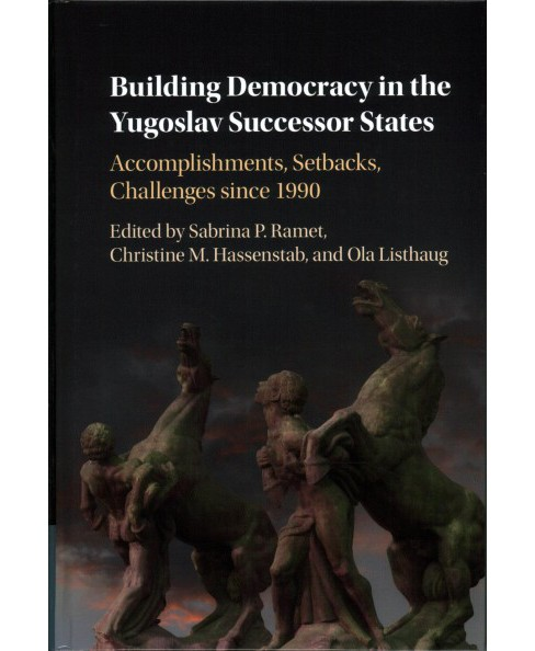 Building Democracy in the Yugoslav Successor States : Accomplishments, Setbacks, and Challenges Since - image 1 of 1