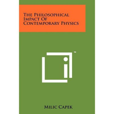 The Philosophical Impact Of Contemporary Physics - by  MILIC Capek (Paperback)