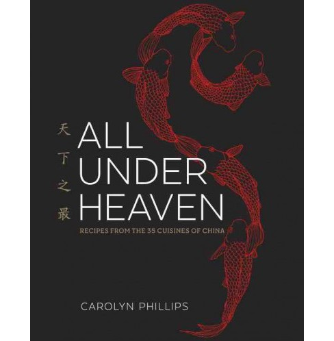 All Under Heaven : Recipes from the 35 Cuisines of China (Hardcover) (Carolyn Phillips) - image 1 of 1
