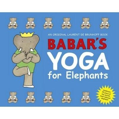 Babar's Yoga for Elephants - (Babar (Harry N. Abrams))by Laurent de Brunhoff (Hardcover)