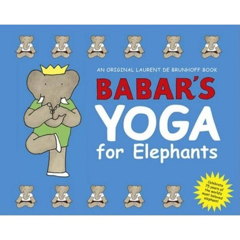 Babar's Yoga for Elephants - (Babar (Harry N. Abrams)) by  Laurent de Brunhoff (Hardcover) - image 1 of 1