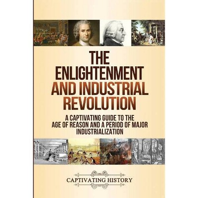 The Enlightenment and Industrial Revolution - by  Captivating History (Paperback)