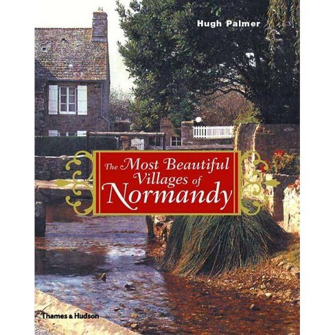 The Most Beautiful Villages of Normandy - by  Hugh Palmer (Hardcover) - image 1 of 1
