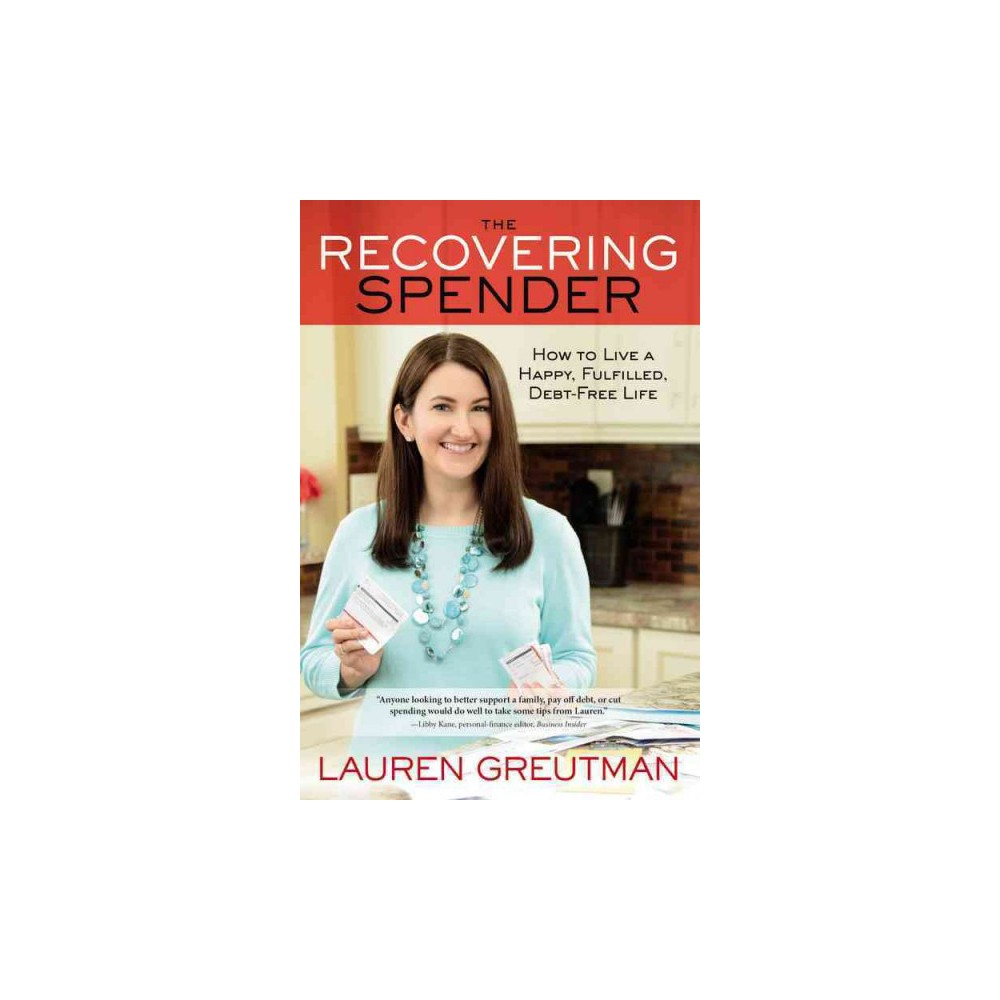 Recovering Spender : How to Live a Happy, Fulfilled, Debt-Free Life (Paperback) (Lauren Greutman)