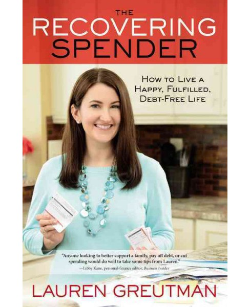 Recovering Spender : How to Live a Happy, Fulfilled, Debt-Free Life (Paperback) (Lauren Greutman) - image 1 of 1