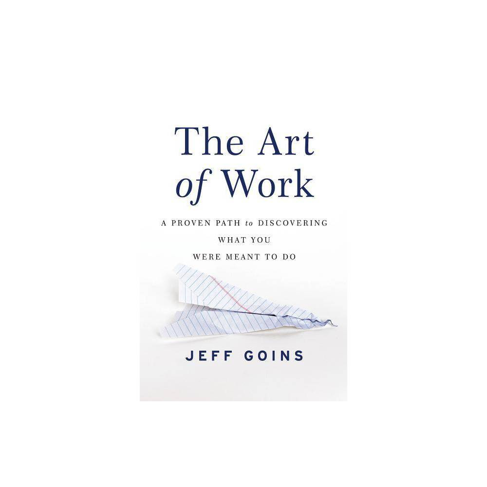 The Art Of Work By Jeff Goins Paperback