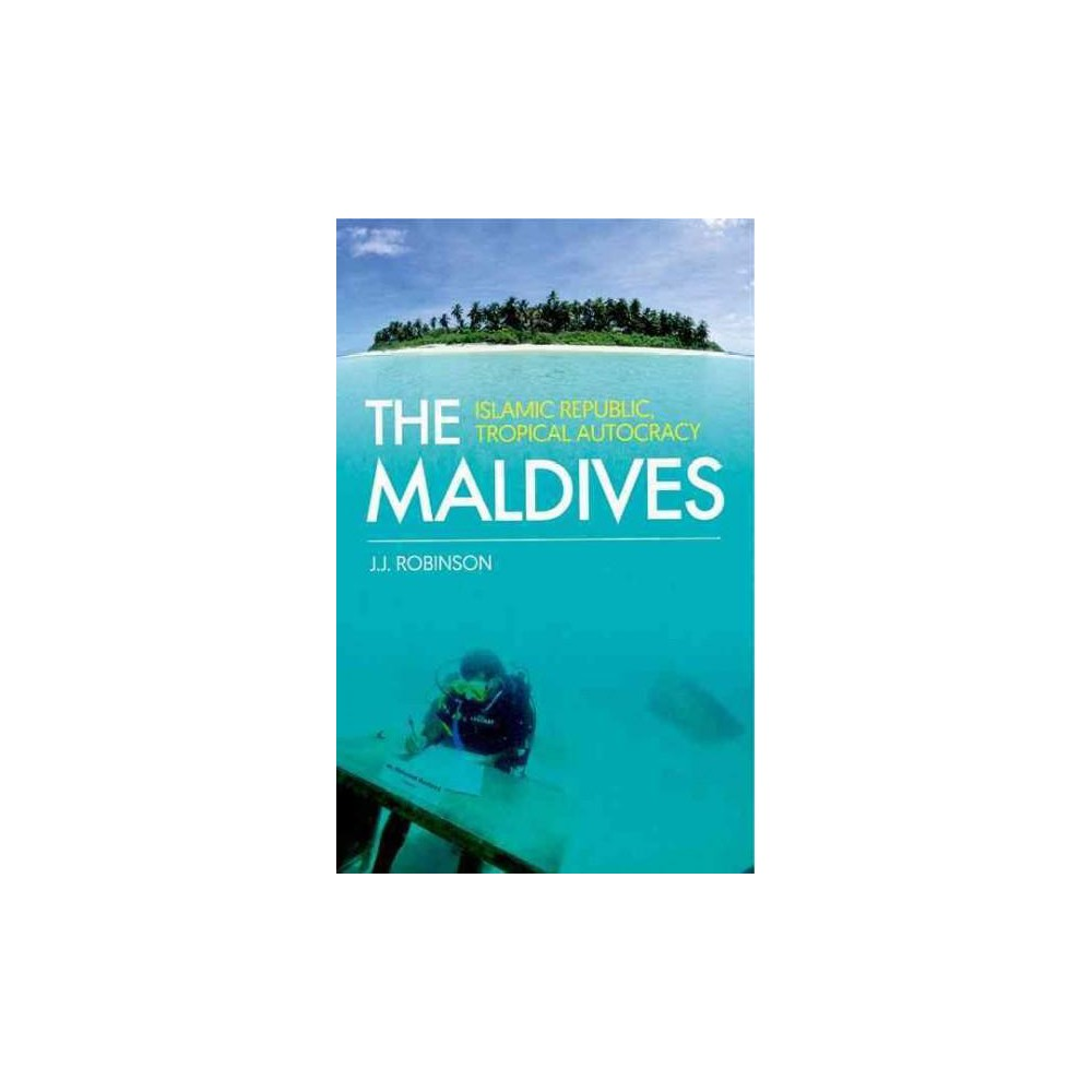 Maldives : Islamic Republic, Tropical Autocracy (Paperback) (J. J. Robinson)