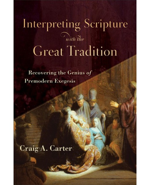 Interpreting Scripture With the Great Tradition : Recovering the Genius of Premodern Exegesis - image 1 of 1
