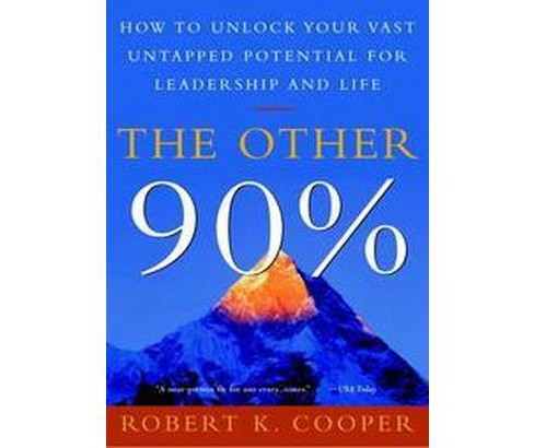 Other 90% : How to Unlock Your Vast Untapped Potential for Leadership and Life (Reprint) (Paperback) - image 1 of 1