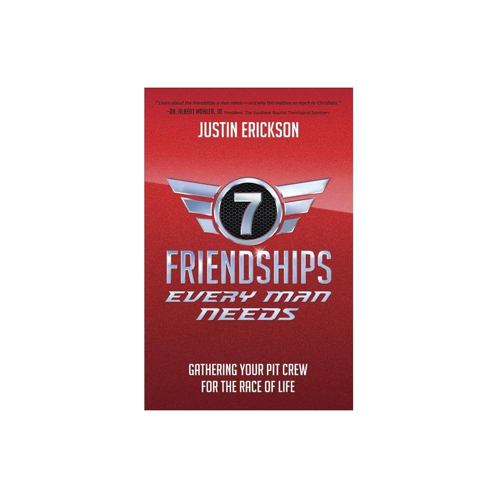 Seven Friendships Every Man Needs By Justin Erickson Paperback