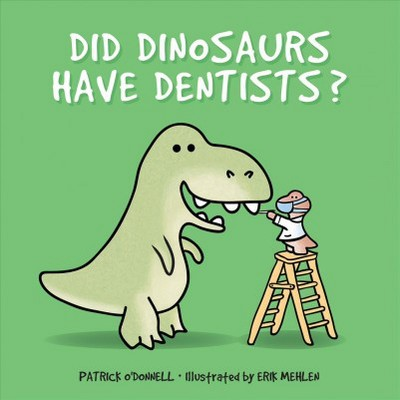 Did Dinosaurs Have Dentists? - by Patrick O'Donnell (Hardcover)