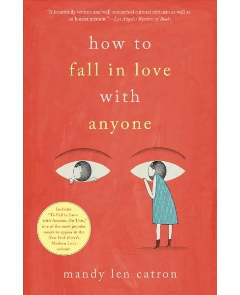How to fall in love with anyone : A memoir in essays -  Reprint by Mandy Len Catron (Paperback) - image 1 of 1
