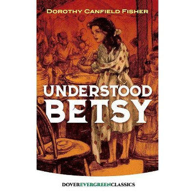 Understood Betsy - (Dover Children's Evergreen Classics) by  Dorothy Canfield Fisher (Paperback)