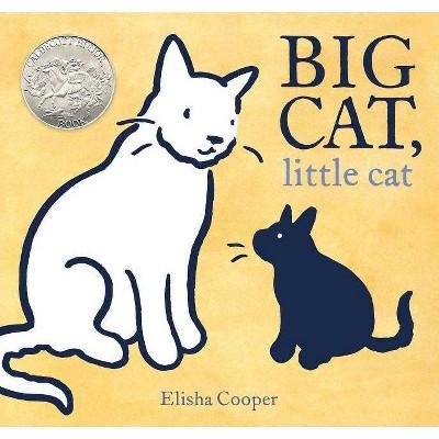 Big Cat, Little Cat - by  Elisha Cooper (Hardcover)