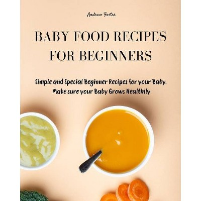Baby Food Recipes for Beginners - by Andrew Foster (Paperback)