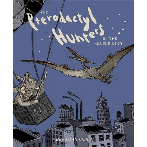 Pterodactyl Hunters in the Gilded City (Hardcover) (Brendan Leach) - image 1 of 1