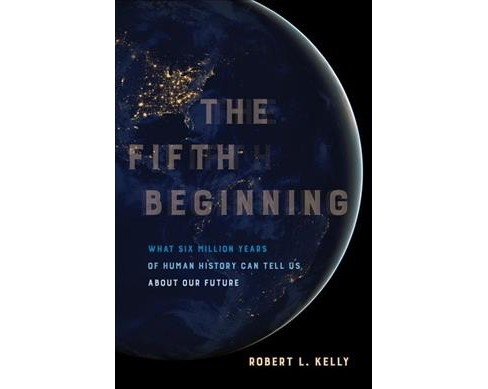 Fifth Beginning : What Six Million Years of Human History Can Tell Us About Our Future (Hardcover) - image 1 of 1