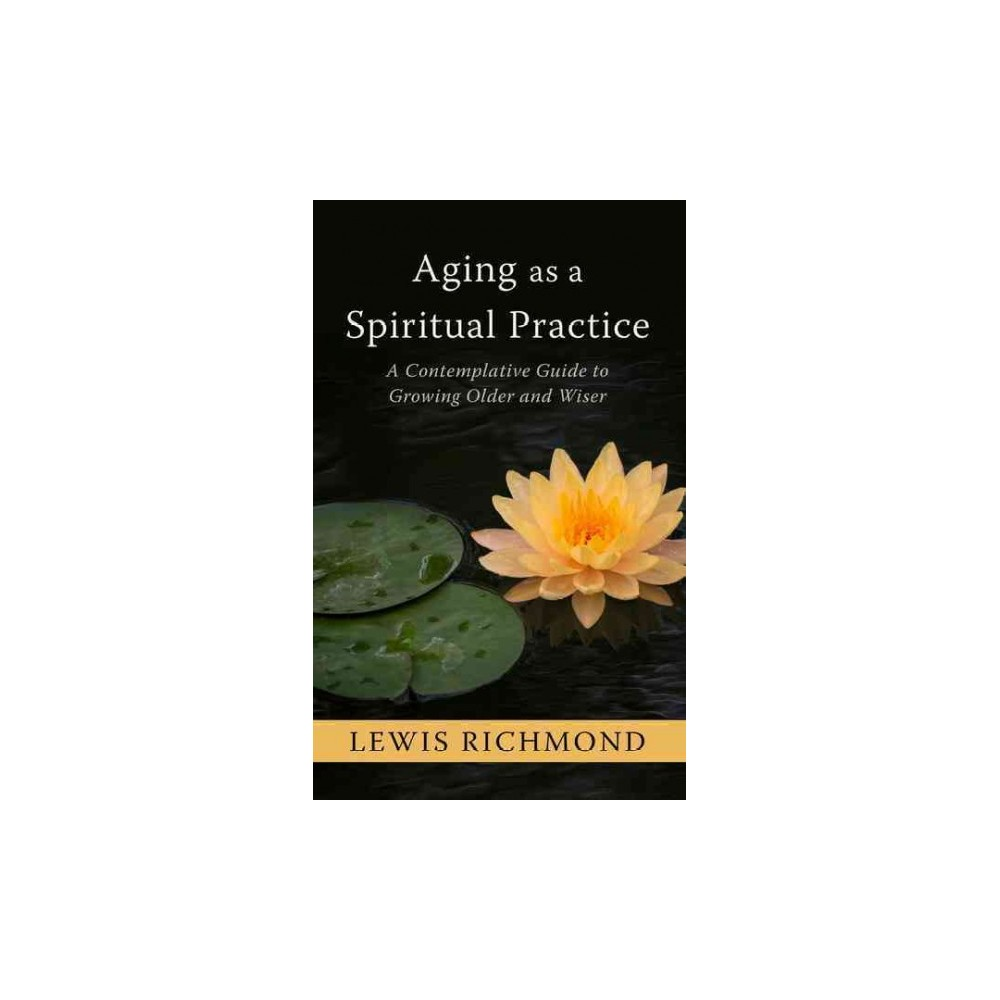 Aging as a Spiritual Practice : A Contemplative Guide to Growing Older and Wiser (Large Print)