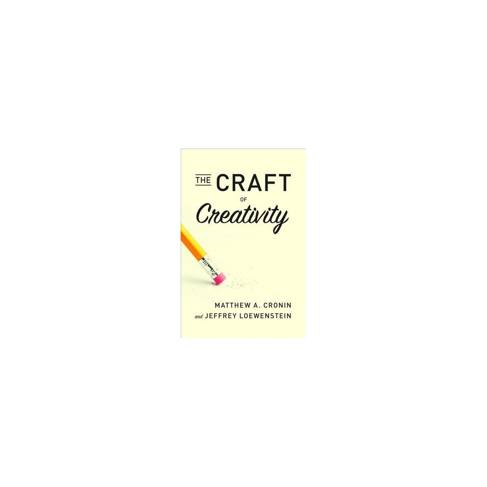 Craft of Creativity - by Matthew A. Cronin & Jeffrey Loewenstein (Hardcover)