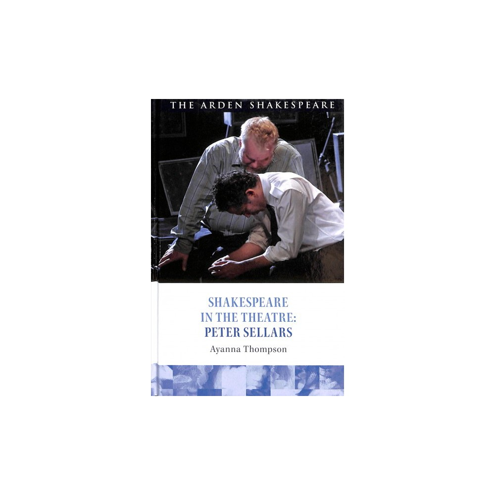 Shakespeare in the Theatre : Peter Sellars - by Ayanna Thompson (Hardcover)