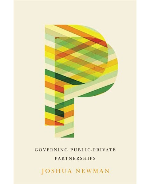 Governing Public-Private Partnerships -  by Joshua Newman (Paperback) - image 1 of 1