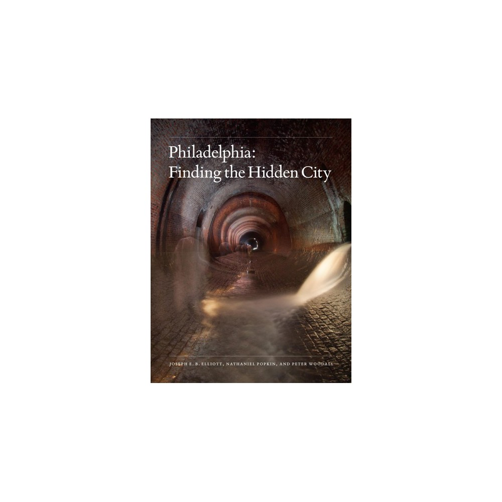 Philadelphia : Finding the Hidden City - (Hardcover)