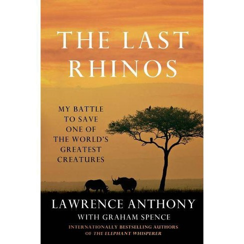 The Last Rhinos - by  Lawrence Anthony & Graham Spence (Paperback) - image 1 of 1