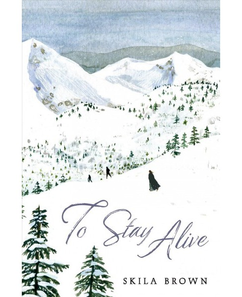 To Stay Alive : Mary Ann Graves and the Tragic Journey of the Donner Party - Reprint by Skila Brown  - image 1 of 1