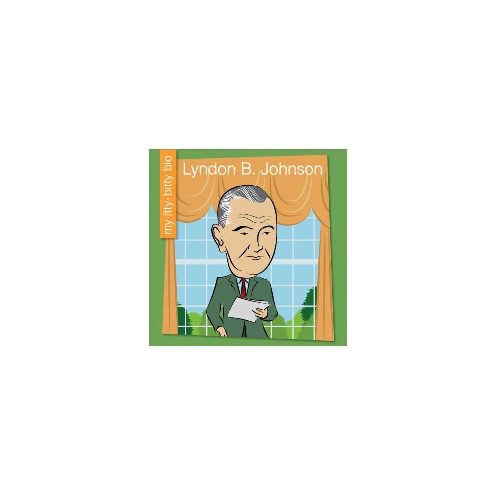 Lyndon B. Johnson - (My Itty-bitty Bio) by Czeena Devera (Paperback)
