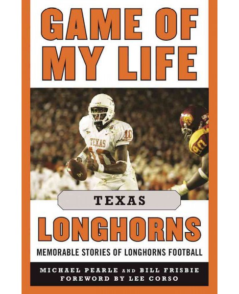 Game of My Life Texas Longhorns : Memorable Stories of Longhorns Football (Hardcover) (Michael Pearle & - image 1 of 1
