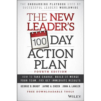 The New Leader's 100-Day Action Plan - 4th Edition by  George B Bradt & Jayme A Check & John A Lawler (Hardcover)