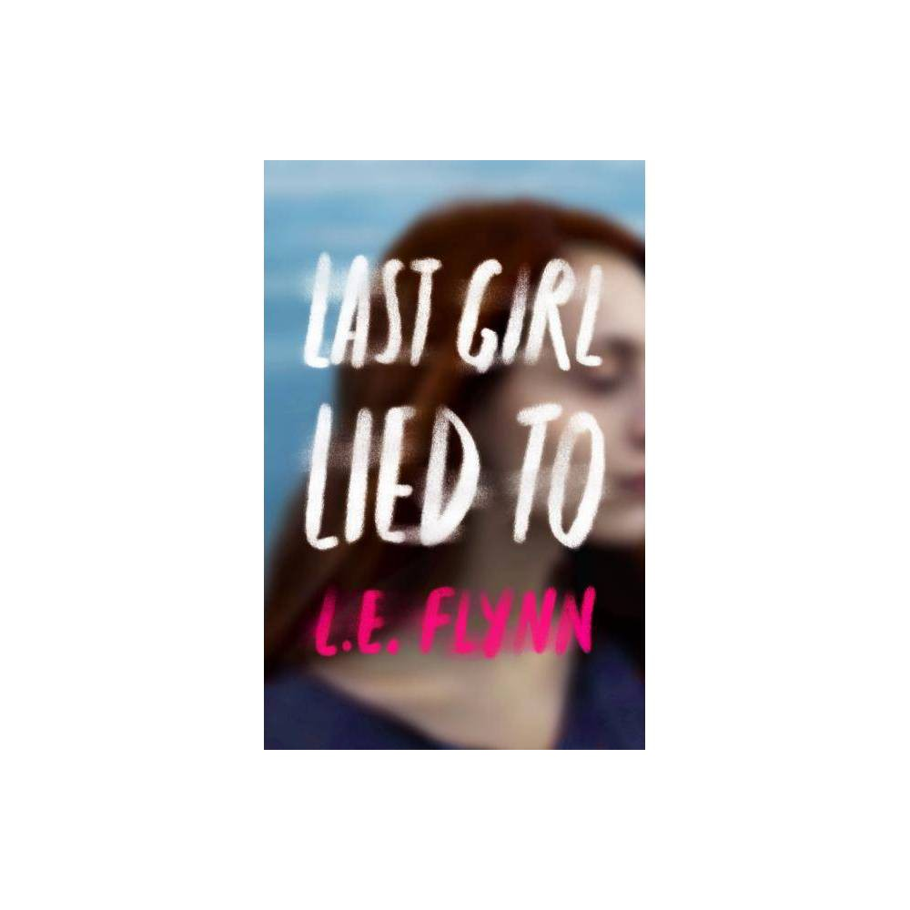 Last Girl Lied To By L E Flynn Hardcover