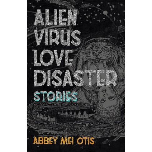 Alien Virus Love Disaster - by  Abbey Mei Otis (Paperback) - image 1 of 1