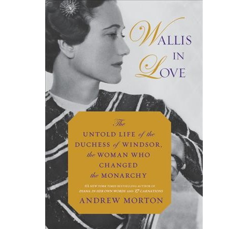 Wallis in Love : The Untold Life of the Duchess of Windsor, the Woman Who Changed the Monarchy - image 1 of 1
