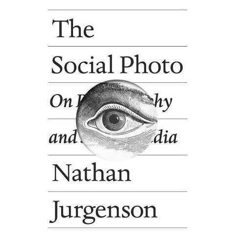The Social Photo - by  Nathan Jurgenson (Hardcover) - image 1 of 1