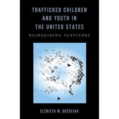 Trafficked Children and Youth in the United States - (Rutgers Childhood Studies) by  Elzbieta M Gozdziak (Paperback)