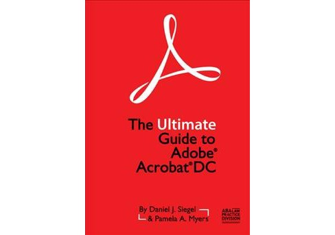 Ultimate Guide to Adobe Acrobat DC -  by Daniel J. Siegel & Pamela A. Myers (Paperback) - image 1 of 1