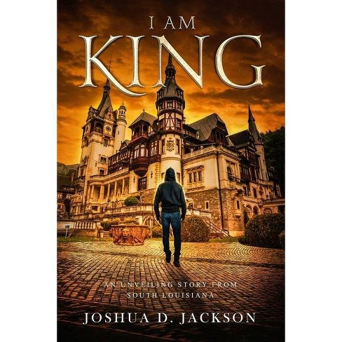 I AM KING Part 1 - by  Joshua D Jackson (Paperback) - image 1 of 1